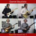 Daniel Bautista - Home Video Sessions Vol. 3